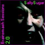 SaltySugar - Brainsmash Sessions 2.0