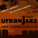 Special Lounge Masters Late Lounge Session - Urban Jazz Radio Broadcast #31:2