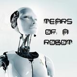 Tears Of A Robot