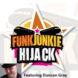 FunkJunkie Hijack Show Featuring Duncan Gray August 5th 2016
