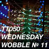 TT050 - Wednesday Wobble № 11