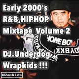 Early 2000's R&B,HIPHOP Mixtape Volume #2 DJ.Underdog Wrapkids