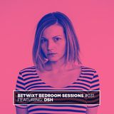DSH - BETWIXT Bedroom Sessions #031