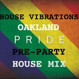 HOUSE VIBRATIONS OAKLAND PRIDE PRE PARTY