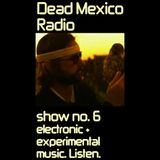 Dead Mexico Radio: Show 6