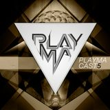 PLAYMA - PLAYMACAST 05