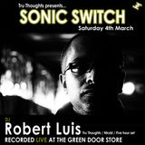 Robert Luis Sonic Switch March 4 @ Green Door Store - 5 Hour DJ Set