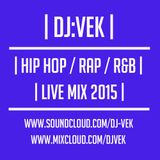 HIP HOP / RAP / R&B LIVE MIX BY DJ:VEK 2015