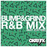 OKAY TK - BUMP & GRIND (90S RNB) (MAY EDITION)