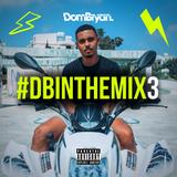#DBINTHEMIX3 - Follow @DJDOMBRYAN