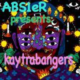 abs 1er Presents: Kaytrabangers