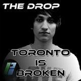 The Drop - Toronto is Broken