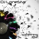 Dj LoneStar - Something else mix