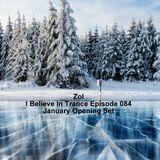 Zol - I Believe In Trance Episode 084 January Opening Set