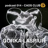 ΞΞΞ podcast 14 CAOS CLUB >>> GORKA LASPIUR ΞΞΞ