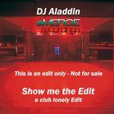 Show me the Edit ( DJ Aladdin Edit ) a club lonely edit
