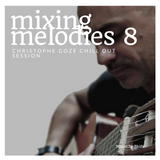 Mixing Melodies #8 (Christophe Goze Chill Out Session)