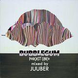 BUBBLEGUM podcast cinco mixed by ~ Juuber ~