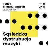 TONY x MIASTOmovie: Sąsiedzka dystrybucja muzyki