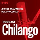 140 | ¿Somos analfabetas de la violencia?