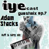 "IYEcast Guestmix ep.7 - Adam Stacks - ""Ruff & Dirty mix"""