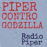Piper Contro Godzilla - 18 Aprile 2017