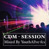 CDM-SESSION (Mixed By YøuthAlive-fcs)