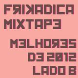 Frikadica Mixtape - Melhores de 2012 Lado B