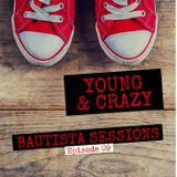 ►Young & Crazy ◄ - BAUTISTA SESSIONS (Episode 9)