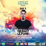 GERALD LE FUNK DJ Live Recording @ Land of Dreams Festival, HCMC, Vietnam, 15th July, 2017