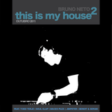 This Is My House 2 mixed by Bruno Neto Out. 2011