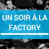 Un soir a la factory (part1)