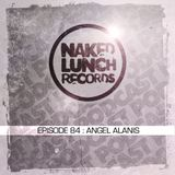Naked Lunch PODCAST #084 - ANGEL ALANIS