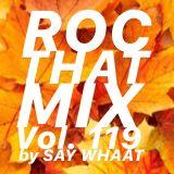 DJ SAY WHAAT - ROC THAT MIX Vol. 119