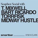 Bart Ricardo @ Soapbox Social Smartbar Chicago w/ T. Mixwell Torrfisk Midway Hustle 29 Nov 2018