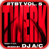 DJ A/C ~ #TBT Vol. 5 Twerk Out (R&B/Hip-Hop)