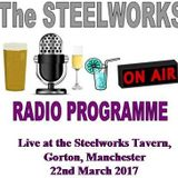 The Steelworks Radio Programme - 22nd March 2017