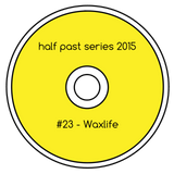 Half Past Mix #23: Waxlife