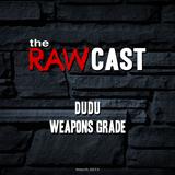 The RAWCast Mar 2013 - Dudu, Weapons Grade