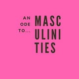 An Ode To... Masculinities (ep.2)