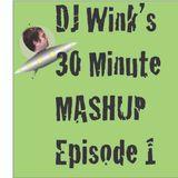 DJ Wink's 30 Minute Mashup episode 1