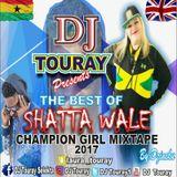 "DJ TOURAY PRESENTS ""THE BEST OF SHATTA WALE CHAMPION GIRL MIXTAPE 2017"""