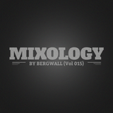 Mixology by Bergwall (Vol 015)