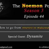 The Noemon Podcast - ep.44 (Season 3) (Guest Dynamite) - How to go from interest to makeout
