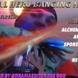 REAL HERU BANGING !!! VOL. ONE  BY MR. FLRESH PRODUCED BY DRAMAEDITER THE GOD