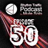 Rhythm Traffic Radio Show by Mute Solo episode 50 pt.1