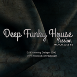 Deep Funky House session March 2018 Session #2