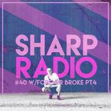 Sharp Radio #40 w/ Forever Broke Pt. IV