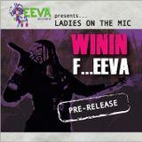 "PRE-RELEASE ""Ladies On The Mic / WININ` F...EEVA"""