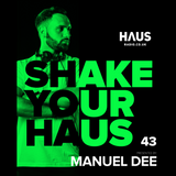 Shake Your Haus ep. 43 - Presented by MANUEL DEE